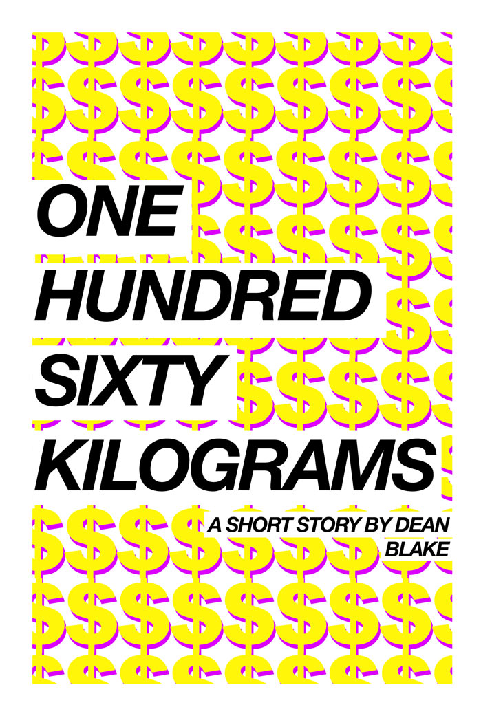One Hundred Sixty Kilograms - story about success and money by Dean Blake