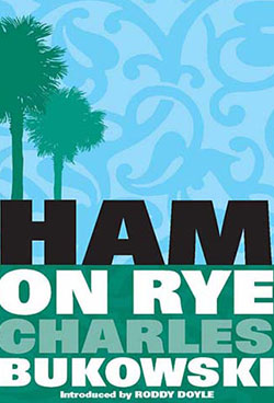 book recommendation - Ham on Rye Charles Bukowski