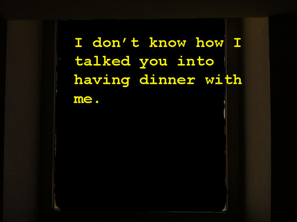 1-i-dont-know-how-i-talked-you-into-having-dinner-with-me