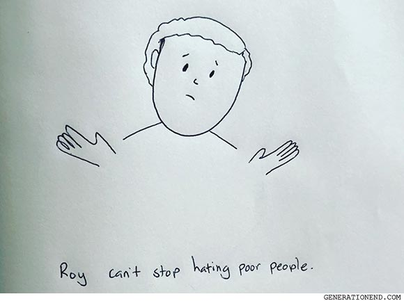roy cant stop hating poor people