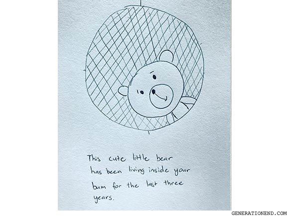 this cute little bear has been living in your bum