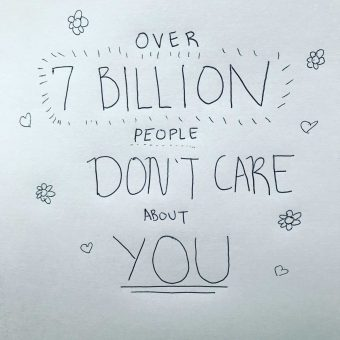 over-7-billion-people-dont-care-about-you
